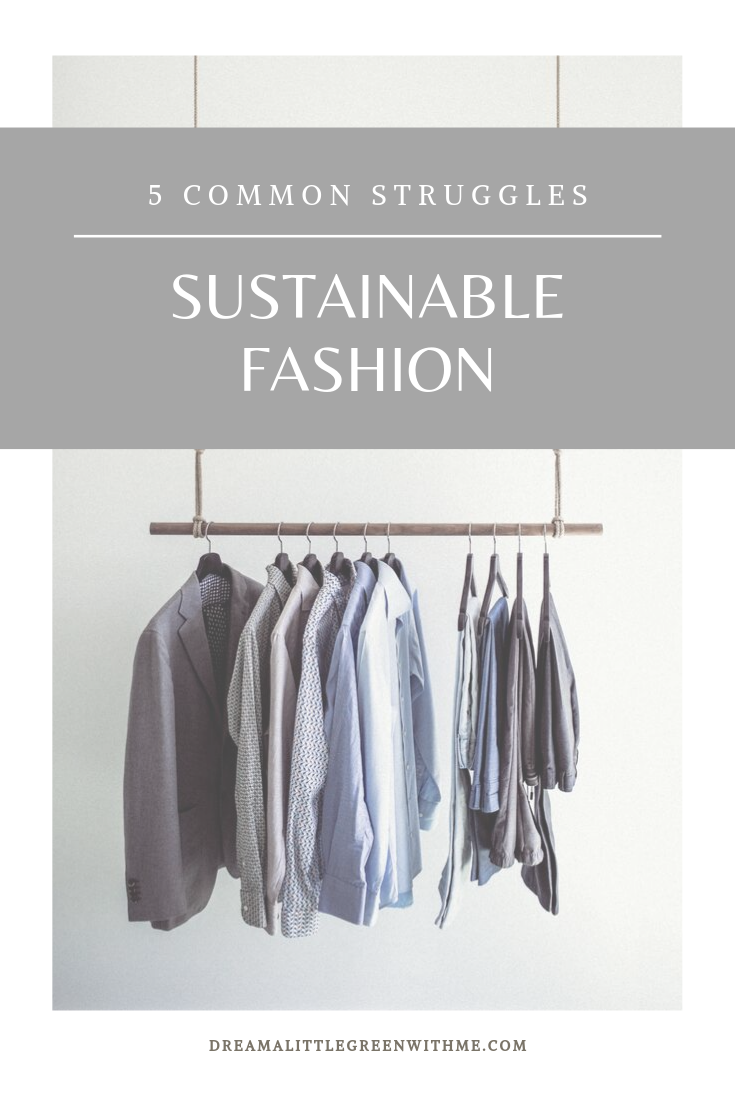 5 common struggles with sustainable fashion